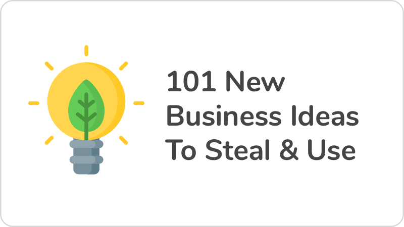 101 New Business Ideas To Steal & Use